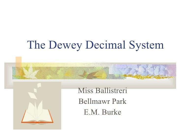 The Dewey Decimal System Miss Ballistreri Bellmawr Park E.M. Burke