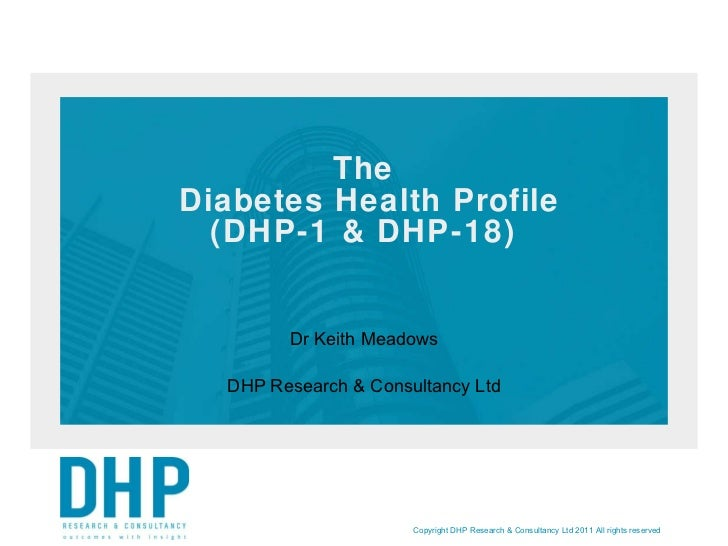 The  Diabetes Health Profile (DHP-1 & DHP-18) Dr Keith Meadows DHP Research & Consultancy Ltd Copyright DHP Research & Con...