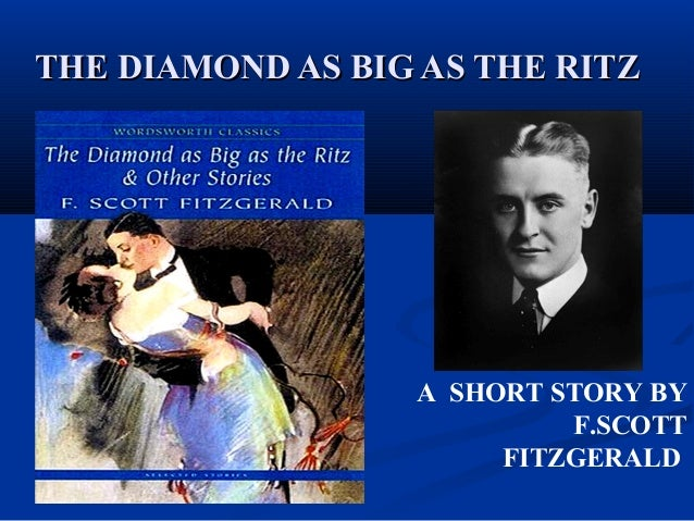 THE DIAMOND AS BIG AS THE RITZTHE DIAMOND AS BIG AS THE RITZ A SHORT STORY BY F.SCOTT FITZGERALD