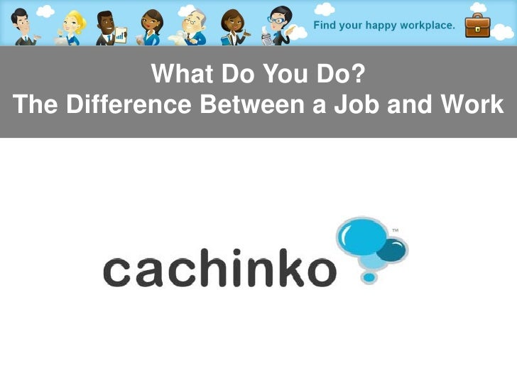 What Do You Do?The Difference Between a Job and Work            Contact Heather at heather@comerecommended.com