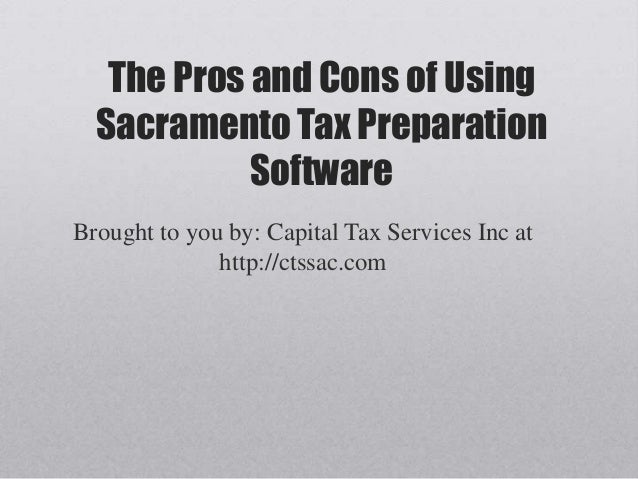 The Pros and Cons of Using  Sacramento Tax Preparation            SoftwareBrought to you by: Capital Tax Services Inc at  ...