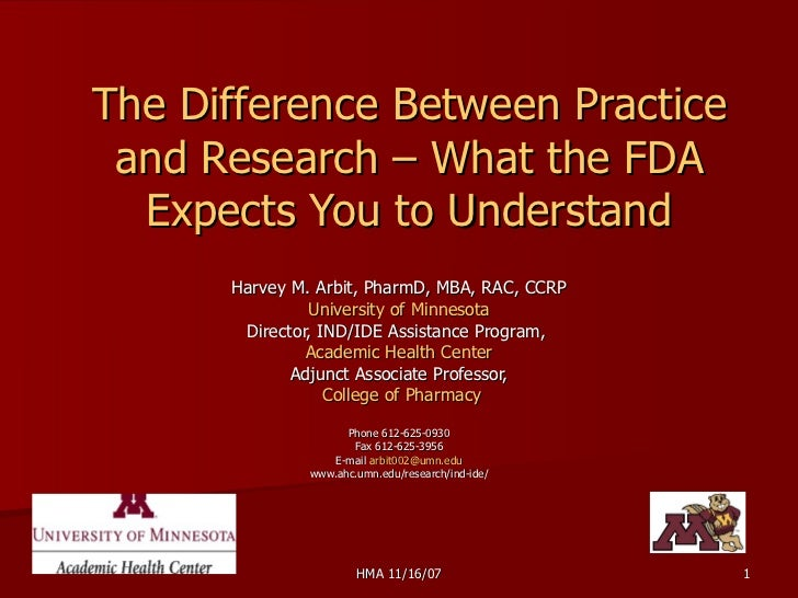 The Difference Between Practice and Research – What the FDA Expects You to Understand Harvey M. Arbit, PharmD, MBA, RAC, C...