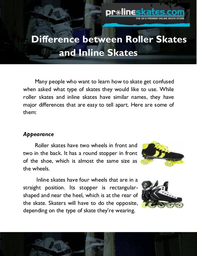 The Difference between Roller Skates and Inline Skates Many people who want to learn how to skate get confused when asked ...