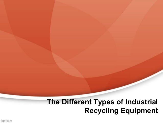 The Different Types of Industrial Recycling Equipment