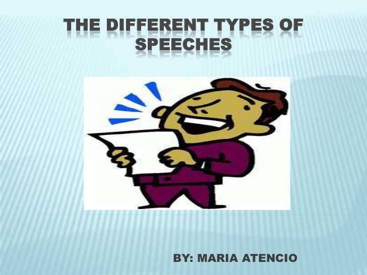 THE DIFFERENT TYPES OF       SPEECHES          BY: MARIA ATENCIO
