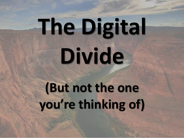 The DigitalDivide(But not the oneyou're thinking of)