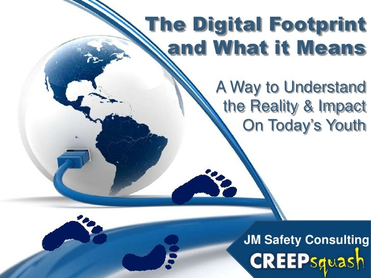 """The Digital Footprint  and What it Means      A Way to Understand       the Reality & Impact          On Today""""s Youth    ..."""