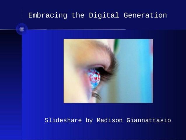 Embracing the Digital Generation  Slideshare by Madison Giannattasio