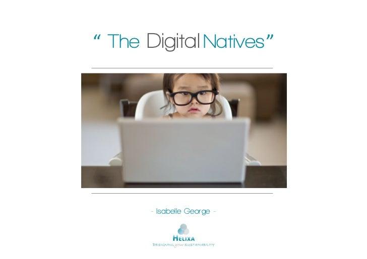 """ The Digital Natives ""       - Isabelle George -"