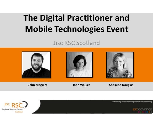 Jisc RSC Scotland The Digital Practitioner and Mobile Technologies Event John Maguire Joan Walker Shelaine Douglas