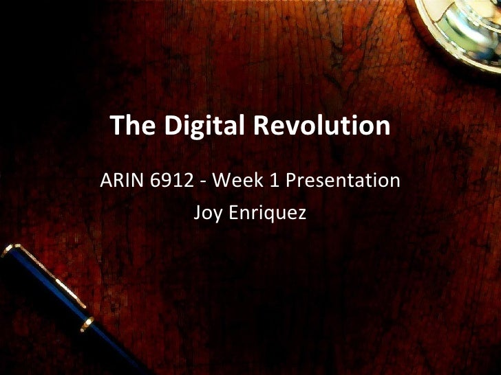 The  Digital  Revolution ARIN 6912 - Week 1 Presentation Joy Enriquez