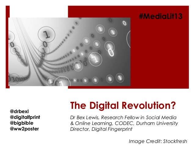 The Digital Revolution?Dr Bex Lewis, Research Fellow in Social Media& Online Learning, CODEC, Durham UniversityDirector, D...
