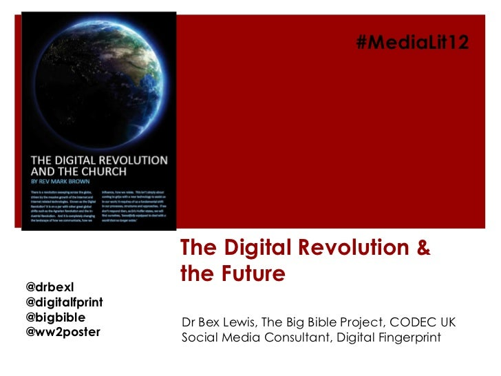 #MediaLit12                 The Digital Revolution &@drbexl                 the Future@digitalfprint@bigbible        Dr Be...
