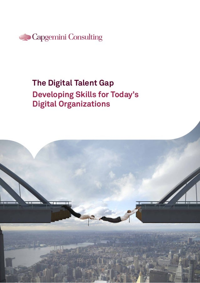 The Digital Talent Gap Developing Skills for Today's Digital Organizations