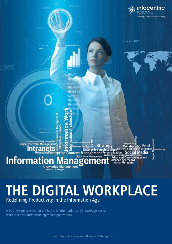 THE DIGITAL WORKPLACERedefining Productivity in the Information AgeA business perspective on the future of information and...