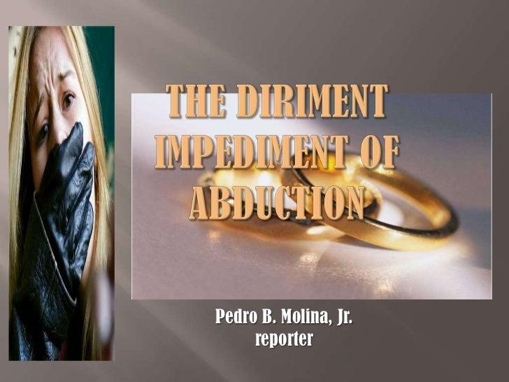 The diriment impediment of abduction<br />Pedro B. Molina, Jr.<br />reporter<br />