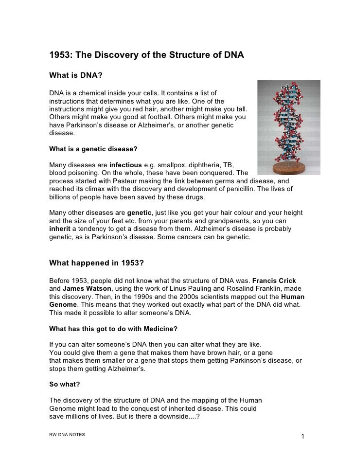 1953: The Discovery of the Structure of DNA  What is DNA?  DNA is a chemical inside your cells. It contains a list of inst...