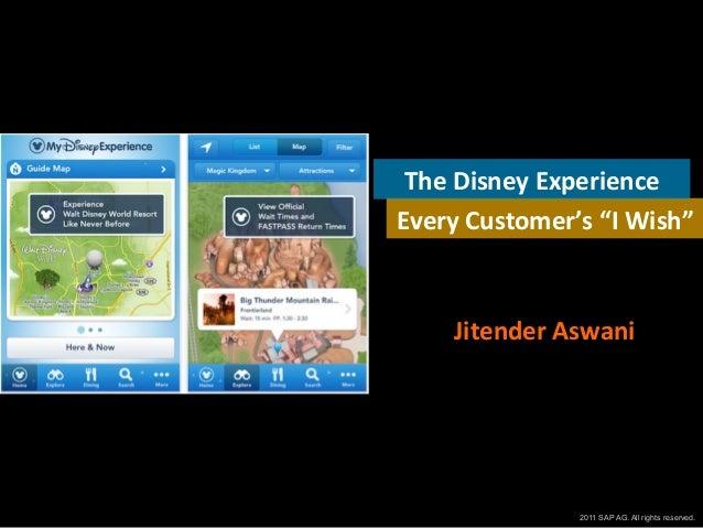 "The  Disney  Experience   Every  Customer's  ""I  Wish""    Jitender  Aswani    1 © 2011 SAP AG. All righ..."