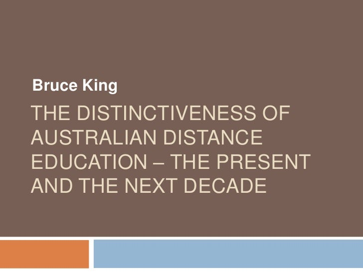 Bruce King<br />The distinctiveness of Australian Distance Education – the present and the next decade<br />
