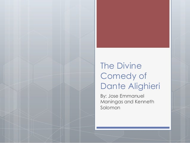 The Divine Comedy of Dante Alighieri By: Jose Emmanuel Maningas and Kenneth Solomon