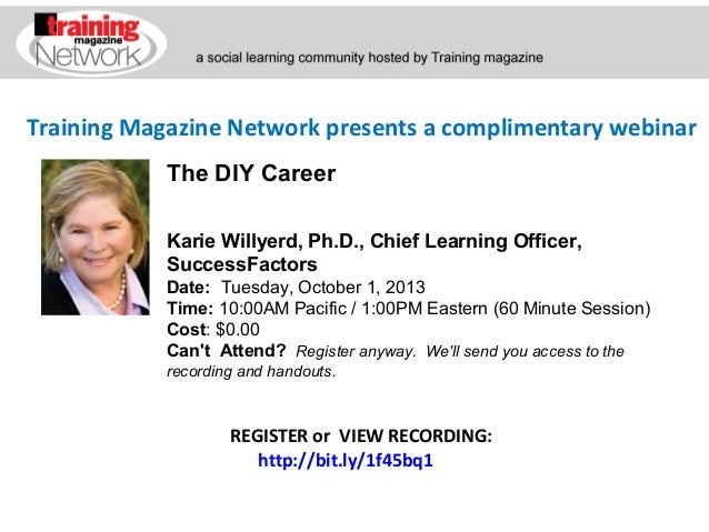 Training Magazine Network presents a complimentary webinar Karie Willyerd, Ph.D., Chief Learning Officer, SuccessFactors D...