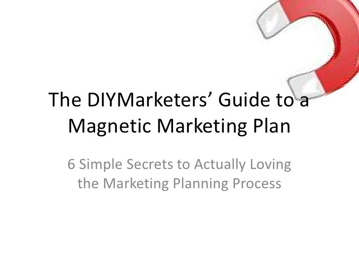The DIYMarketers' Guide to a   Magnetic Marketing Plan  6 Simple Secrets to Actually Loving    the Marketing Planning Proc...