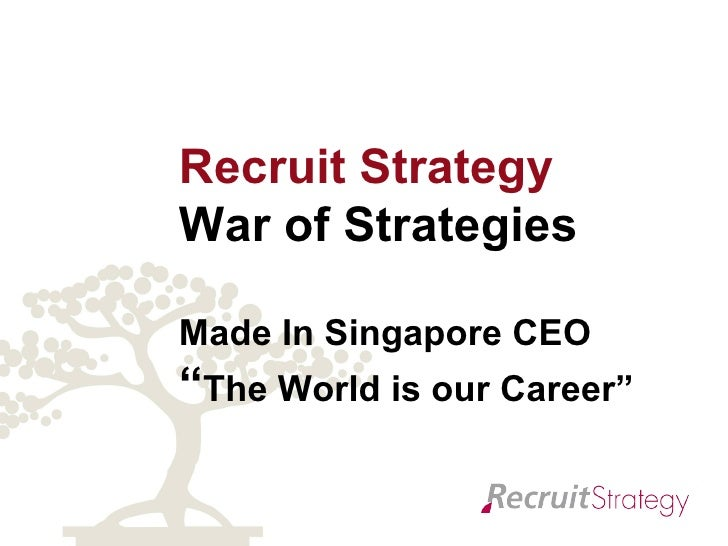 "Recruit Strategy  War of Strategies   Made In Singapore CEO "" The World is our Career"""