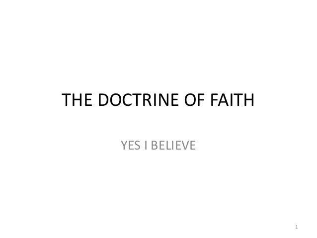 THE DOCTRINE OF FAITH      YES I BELIEVE                        1