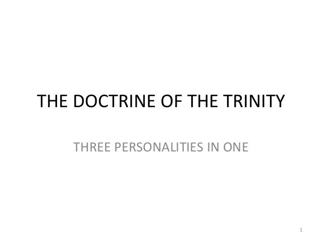 THE DOCTRINE OF THE TRINITY   THREE PERSONALITIES IN ONE                                1