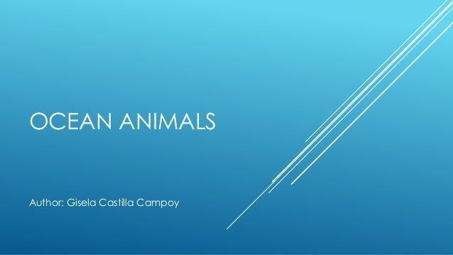 OCEAN ANIMALS Author: Gisela Castilla Campoy