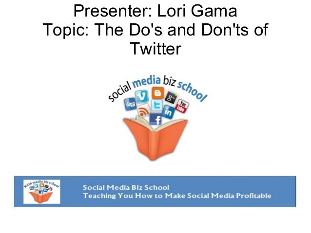 Presenter: Lori Gama Topic: The Do's and Don'ts of Twitter