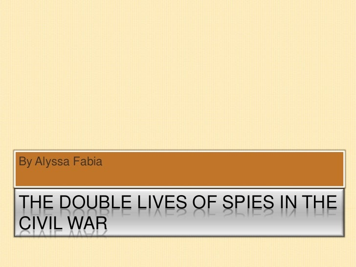 The double lives of spies in the civil war power point