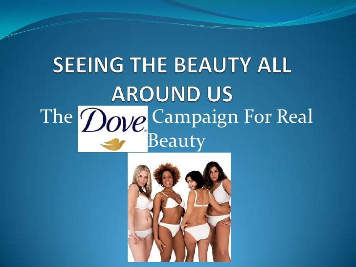 SEEING THE BEAUTY ALL AROUND US<br />The			 Campaign For Real Beauty<br />