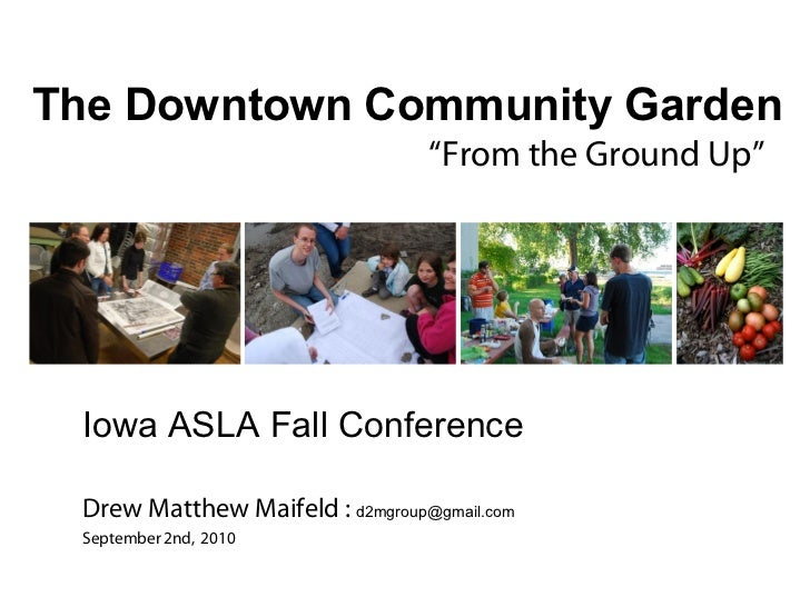 """The Downtown Community Garden                                 """"From the Ground Up"""" Iowa ASLA Fall Conference Drew Matthew ..."""