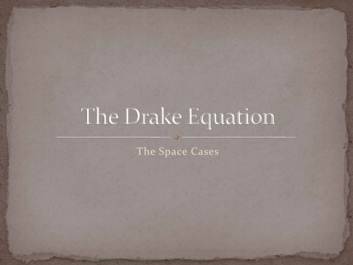 The Space Case (Drake) Equation