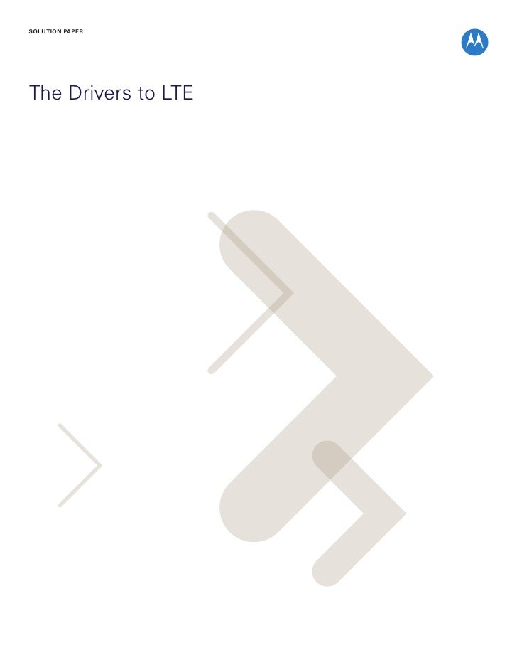SOLUTION PAPER     The Drivers to LTE