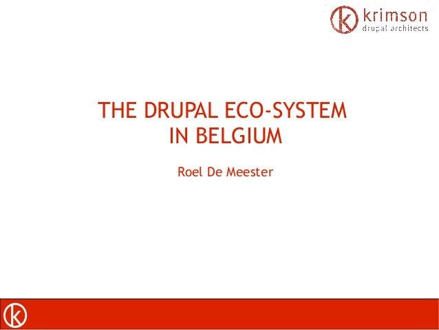 THE DRUPAL ECO-SYSTEM IN BELGIUM Roel De Meester