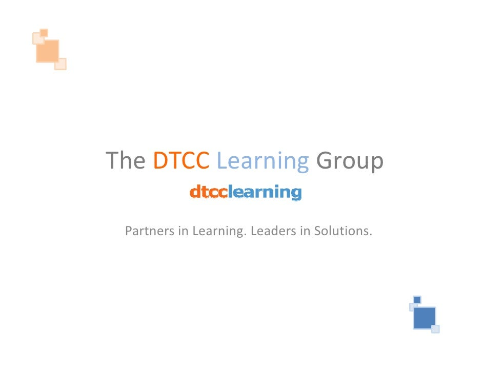 The DTCC Learning Group   PartnersinLearning.LeadersinSolutions.