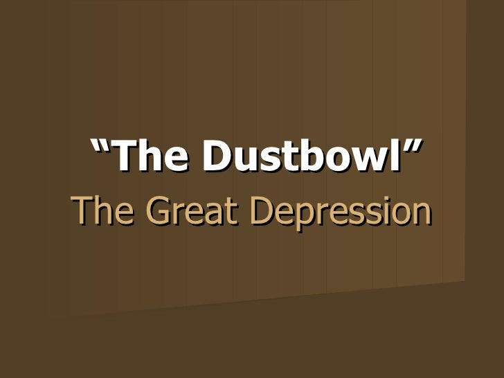 """"""" The Dustbowl"""" The Great Depression"""