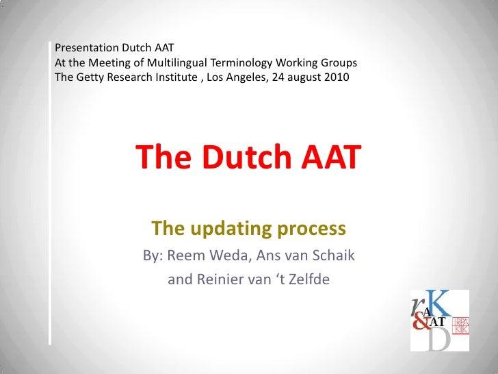The Dutch AAT<br />The updating process<br />By: Reem Weda, Ans van Schaik <br />and Reinier van 't Zelfde<br />Presentati...