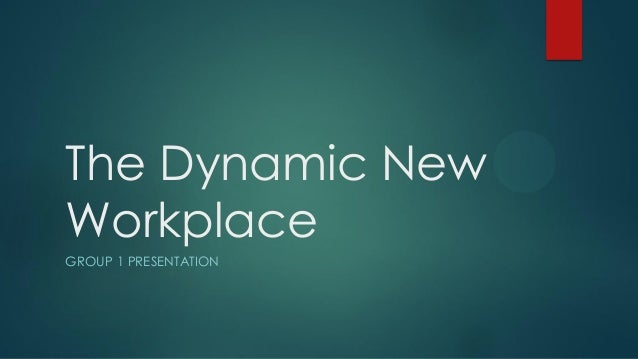 The dynamic new workplace