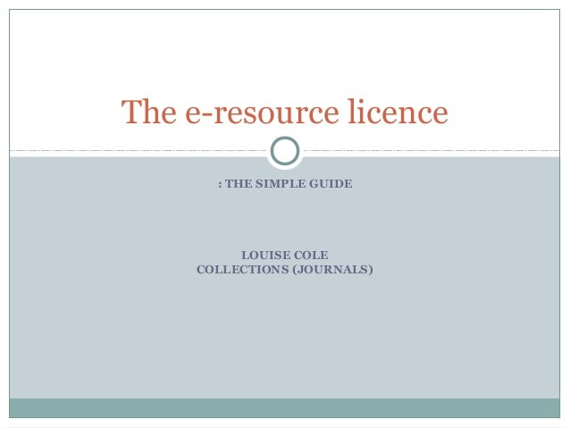 : THE SIMPLE GUIDELOUISE COLECOLLECTIONS (JOURNALS)The e-resource licence