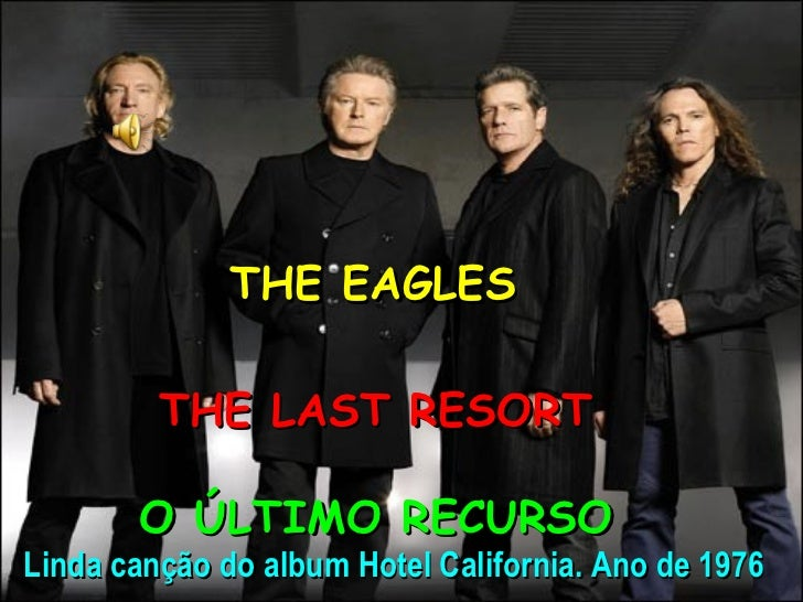 THE EAGLES THE LAST RESORT O ÚLTIMO RECURSO Linda canção do album Hotel California. Ano de 1976