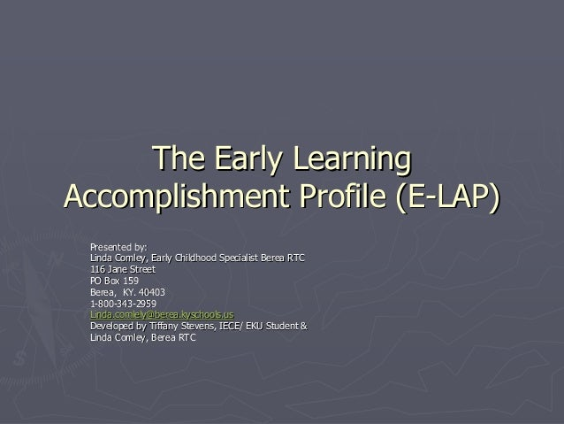 The Early LearningThe Early LearningAccomplishment Profile (EAccomplishment Profile (E--LAP)LAP)Presented by:Presented by:...