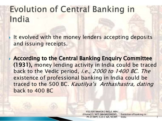  It evolved with the money lenders accepting deposits and issuing receipts.  According to the Central Banking Enquiry Co...