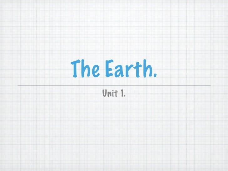 The Earth.   Unit 1.