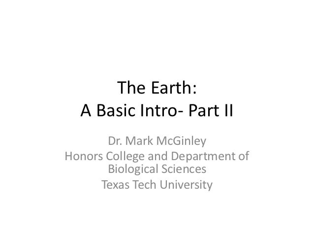 The Earth:  A Basic Intro- Part II       Dr. Mark McGinleyHonors College and Department of       Biological Sciences      ...