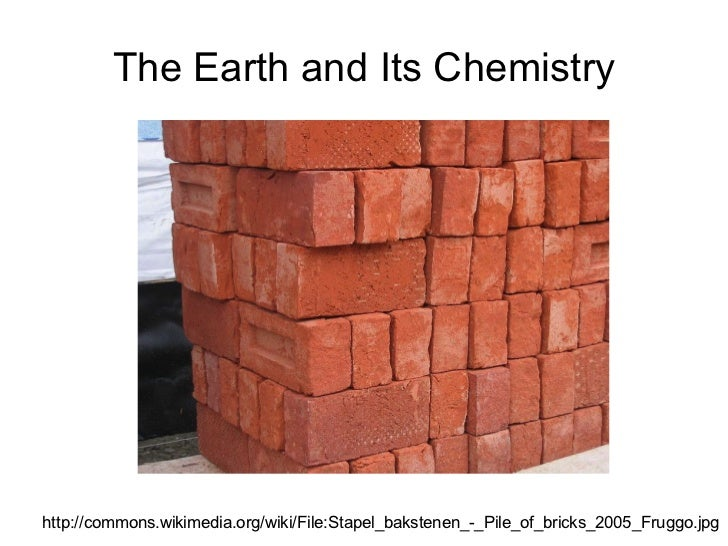 The Earth and Its Chemistry http://commons.wikimedia.org/wiki/File:Stapel_bakstenen_-_Pile_of_bricks_2005_Fruggo.jpg