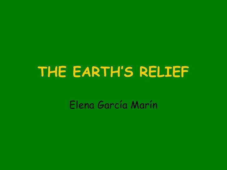 THE EARTH'S RELIEF Elena García Marín