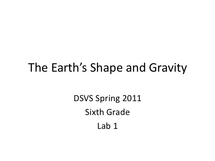 The Earth's Shape and Gravity<br />DSVS Spring 2011<br />Sixth Grade<br />Lab 1<br />